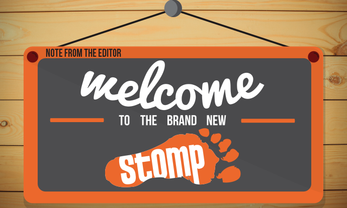 Note from the Editor: Welcome to the brand new Stomp!
